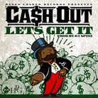 Ca$h Out - Let's Get It