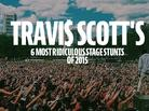 Travi$ Scott's 6 Most Ridiculous Stage Stunts Of 2015