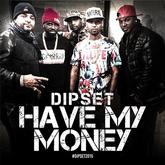 Dipset - Have My Money (Radio Rip)