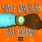 Tate Kobang - Since We're Here