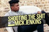 Shooting The Shit With Mick Jenkins