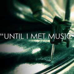 Until I Met Music