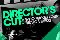 Director's Cut: Who Makes Your Music Videos