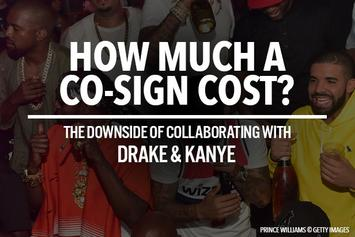 How Much A Co-Sign Cost? The Downside Of Collaborating With Drake & Kanye
